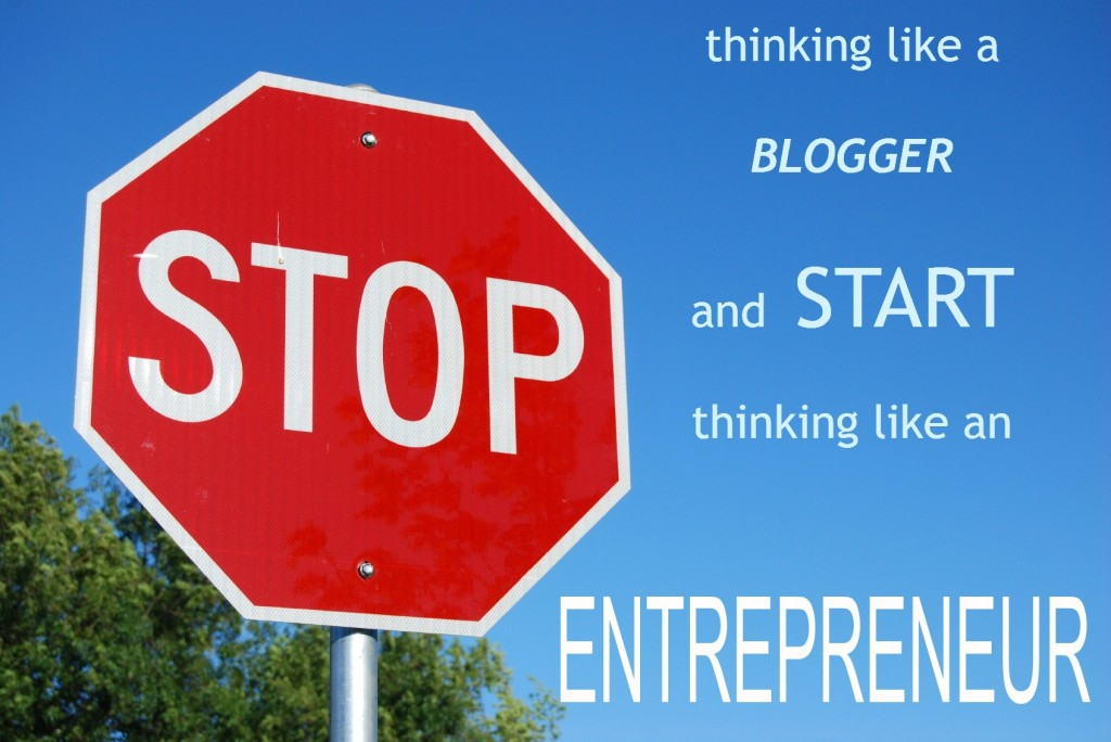 You aren't a blogger, you're an entrepreneur